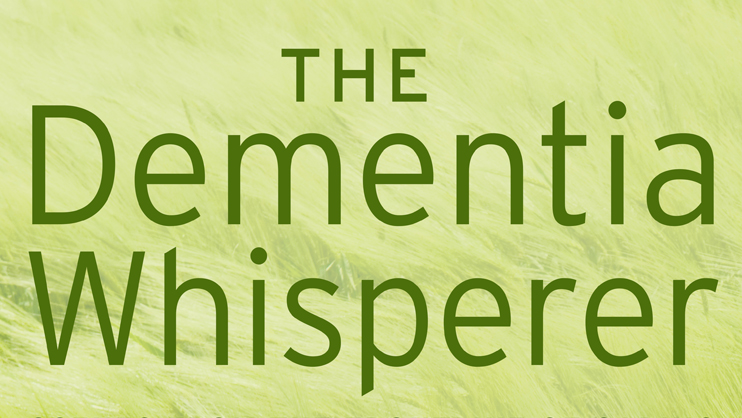 The dementia whisperer, by Agnes B Juhasz
