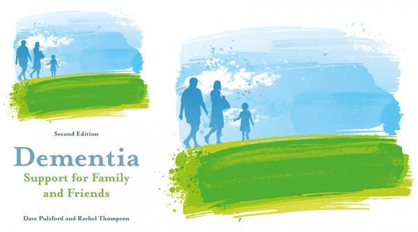 Dementia: Support for family and friends (second edition) by Dave Pulsford and Rachel Thompson